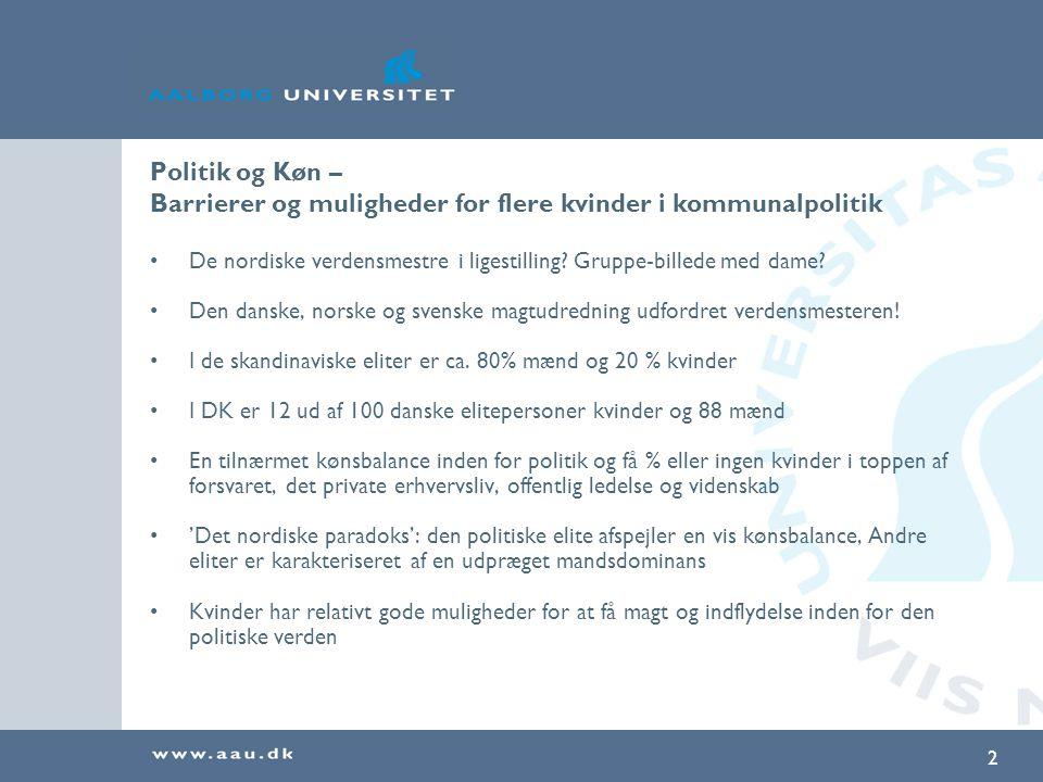 2 Politik og Køn – Barrierer og muligheder for flere kvinder i kommunalpolitik De nordiske verdensmestre i ligestilling.