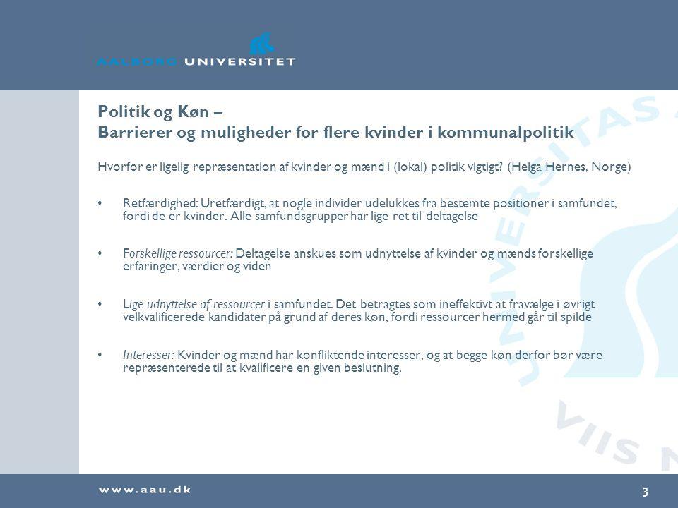 3 Politik og Køn – Barrierer og muligheder for flere kvinder i kommunalpolitik Hvorfor er ligelig repræsentation af kvinder og mænd i (lokal) politik vigtigt.