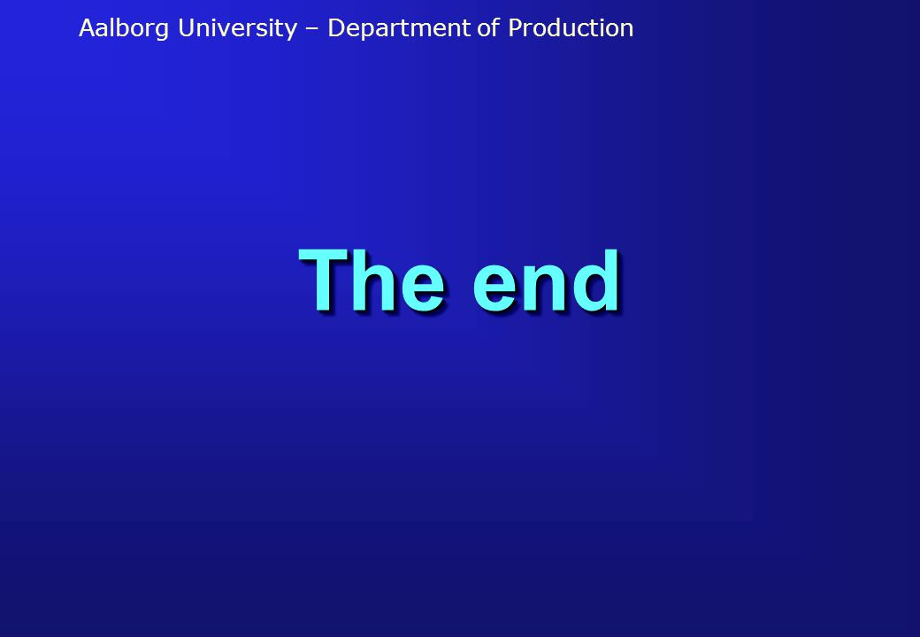Aalborg University – Department of Production The end