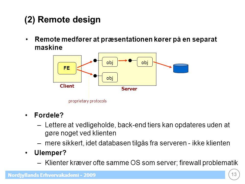13 Nordjyllands Erhvervakademi - 2009 (2) Remote design Remote medfører at præsentationen kører på en separat maskine FE obj Fordele.