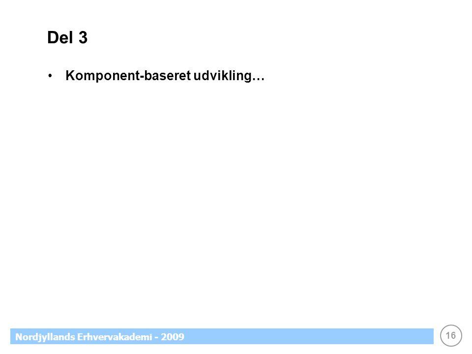 16 Nordjyllands Erhvervakademi - 2009 Del 3 Komponent-baseret udvikling…