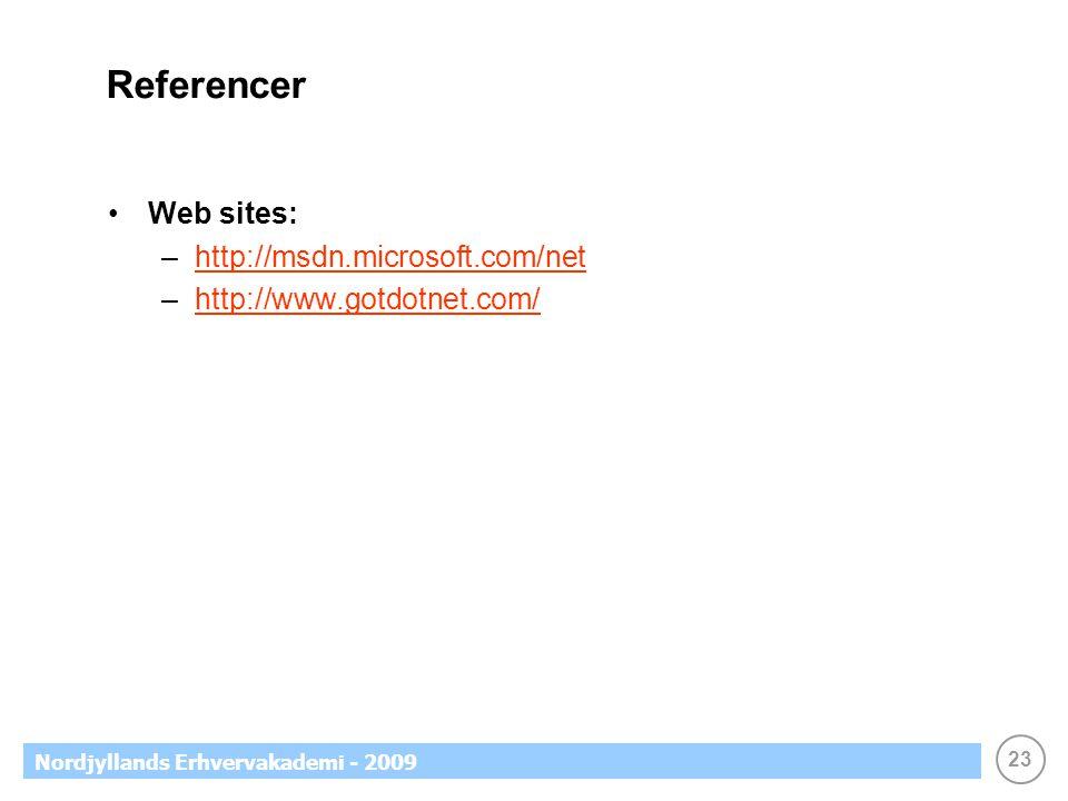 23 Nordjyllands Erhvervakademi - 2009 Referencer Web sites: –http://msdn.microsoft.com/nethttp://msdn.microsoft.com/net –http://www.gotdotnet.com/http://www.gotdotnet.com/