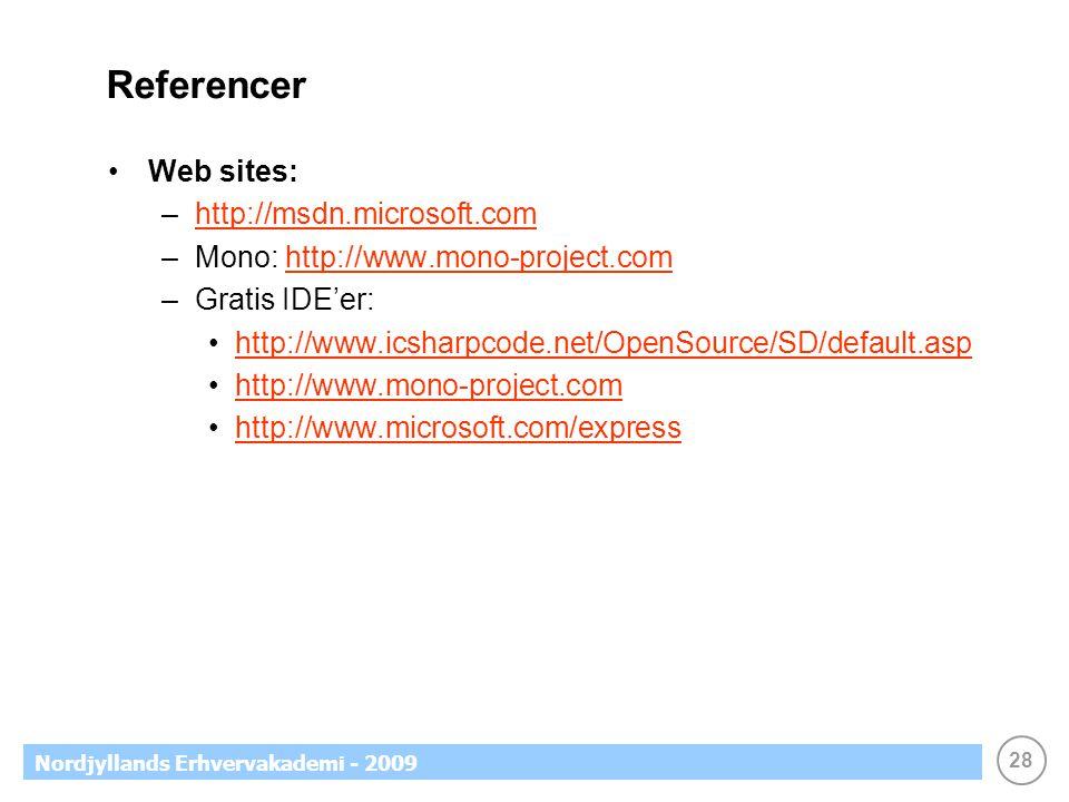 28 Nordjyllands Erhvervakademi - 2009 Referencer Web sites: –http://msdn.microsoft.comhttp://msdn.microsoft.com –Mono: http://www.mono-project.comhttp://www.mono-project.com –Gratis IDE'er: http://www.icsharpcode.net/OpenSource/SD/default.asp http://www.mono-project.com http://www.microsoft.com/express