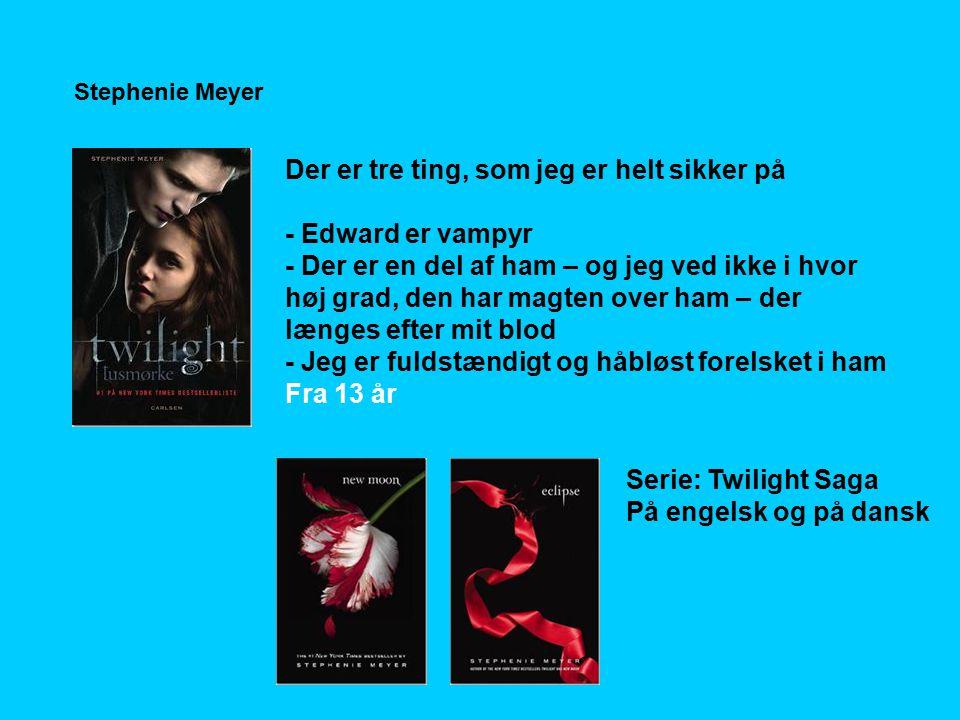 Der er tre ting, som jeg er helt sikker på - Edward er vampyr - Der er en del af ham – og jeg ved ikke i hvor høj grad, den har magten over ham – der længes efter mit blod - Jeg er fuldstændigt og håbløst forelsket i ham Fra 13 år Stephenie Meyer Serie: Twilight Saga På engelsk og på dansk
