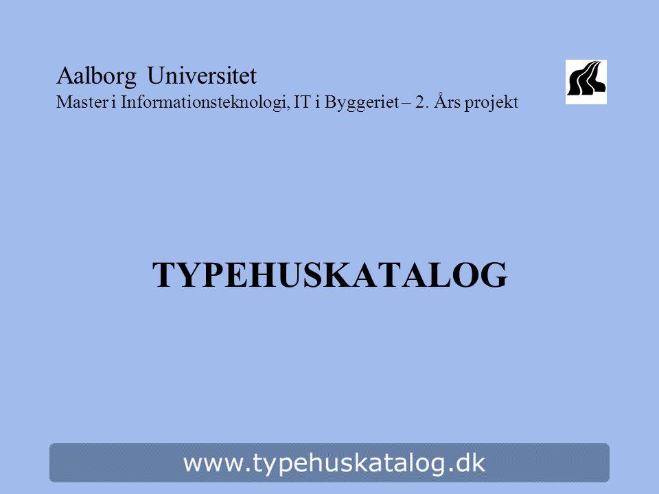Aalborg Universitet Master i Informationsteknologi, IT i Byggeriet – 2. Års projekt TYPEHUSKATALOG