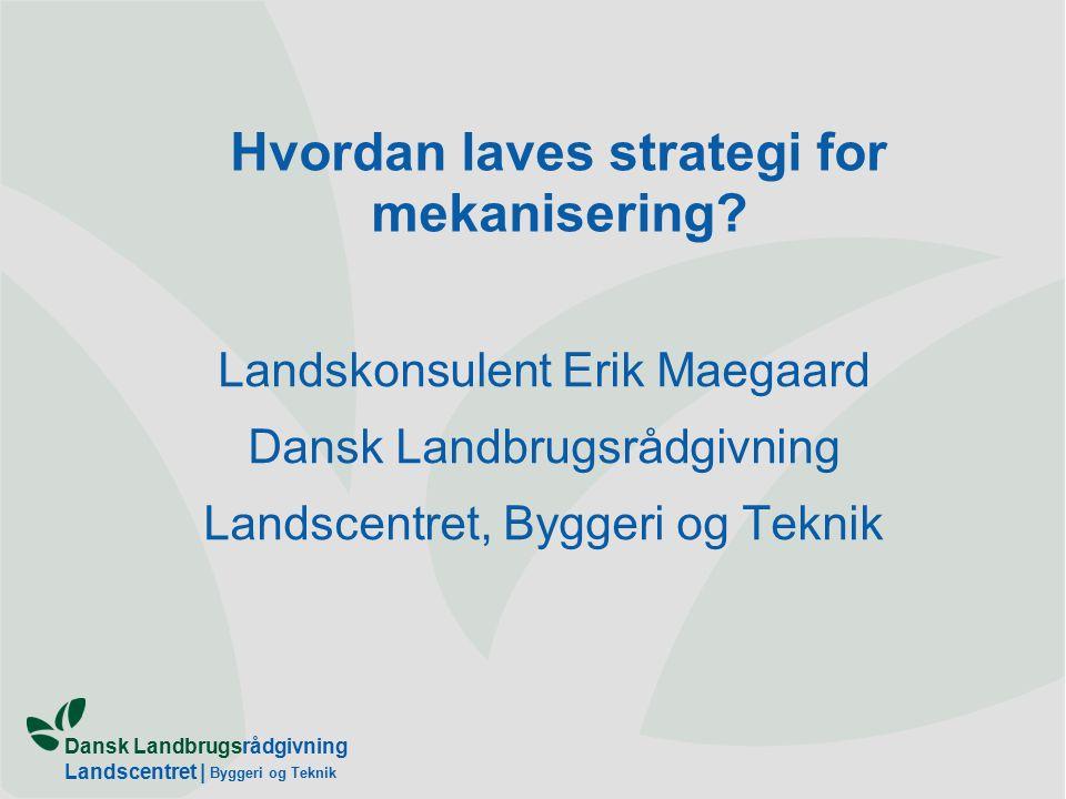 Dansk Landbrugsrådgivning Landscentret | Byggeri og Teknik Hvordan laves strategi for mekanisering.