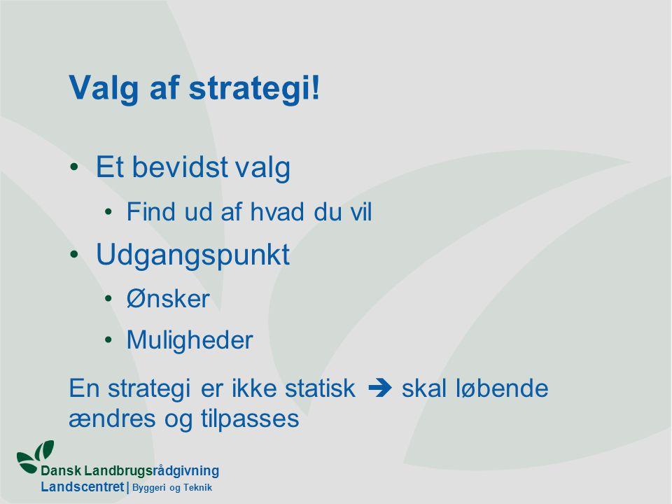 Dansk Landbrugsrådgivning Landscentret | Byggeri og Teknik Valg af strategi.