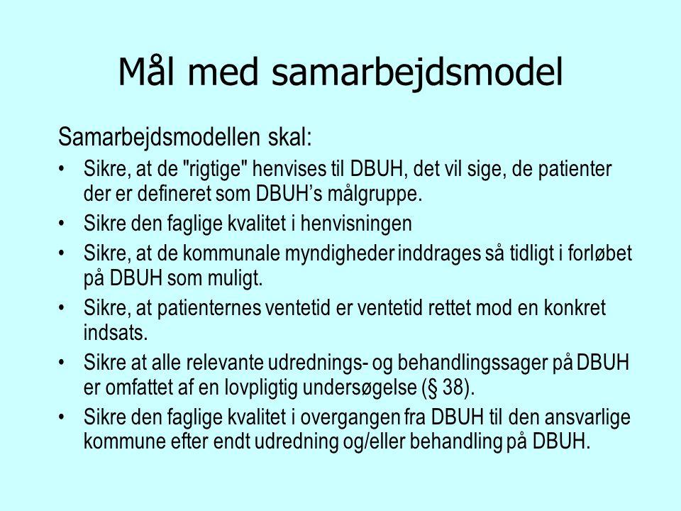 Mål med samarbejdsmodel Samarbejdsmodellen skal: Sikre, at de rigtige henvises til DBUH, det vil sige, de patienter der er defineret som DBUH's målgruppe.
