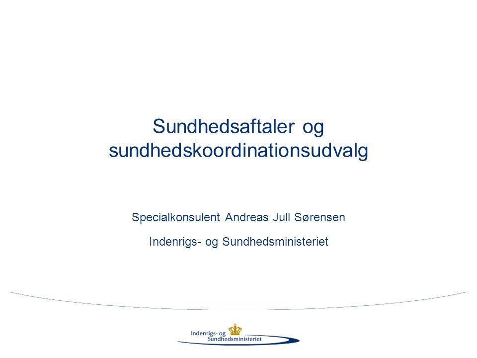 Sundhedsaftaler og sundhedskoordinationsudvalg Specialkonsulent Andreas Jull Sørensen Indenrigs- og Sundhedsministeriet