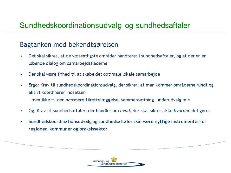 Bagtanken med bekendtgørelsen Det skal sikres, at de væsentligste områder håndteres i sundhedsaftaler, og at der er en løbende dialog om samarbejdsfladerne Der skal være frihed til at skabe det optimale lokale samarbejde Ergo: Krav til sundhedskoordinationsudvalg, der sikrer, at man kommer områderne rundt og aktivt koordinerer indsatsen - men ikke til den nærmere tilrettelæggelse, sammensætning, underudvalg m.v.