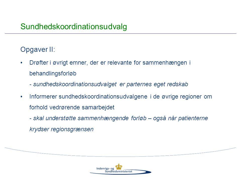 Opgaver II: Drøfter i øvrigt emner, der er relevante for sammenhængen i behandlingsforløb - sundhedskoordinationsudvalget er parternes eget redskab Informerer sundhedskoordinationsudvalgene i de øvrige regioner om forhold vedrørende samarbejdet - skal understøtte sammenhængende forløb – også når patienterne krydser regionsgrænsen Sundhedskoordinationsudvalg