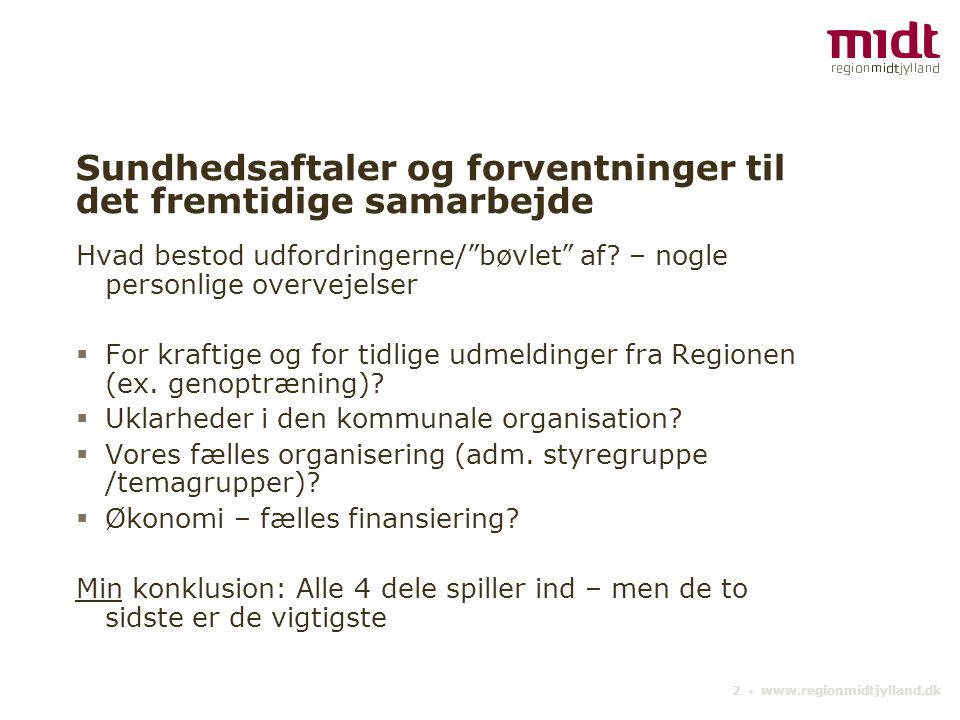 2 ▪ www.regionmidtjylland.dk Sundhedsaftaler og forventninger til det fremtidige samarbejde Hvad bestod udfordringerne/ bøvlet af.
