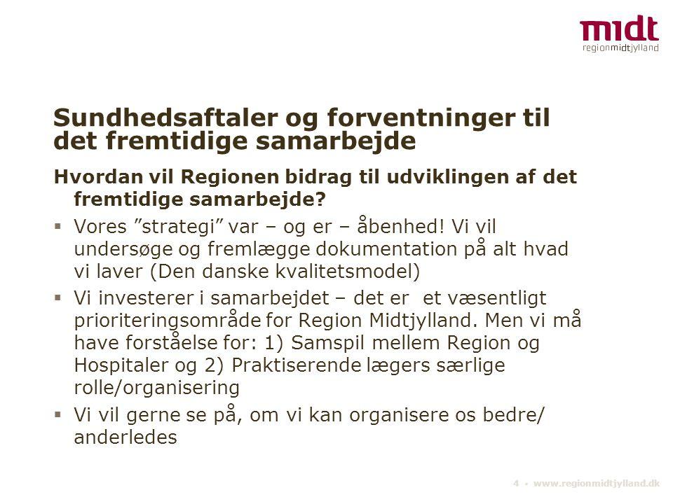 4 ▪ www.regionmidtjylland.dk Sundhedsaftaler og forventninger til det fremtidige samarbejde Hvordan vil Regionen bidrag til udviklingen af det fremtidige samarbejde.