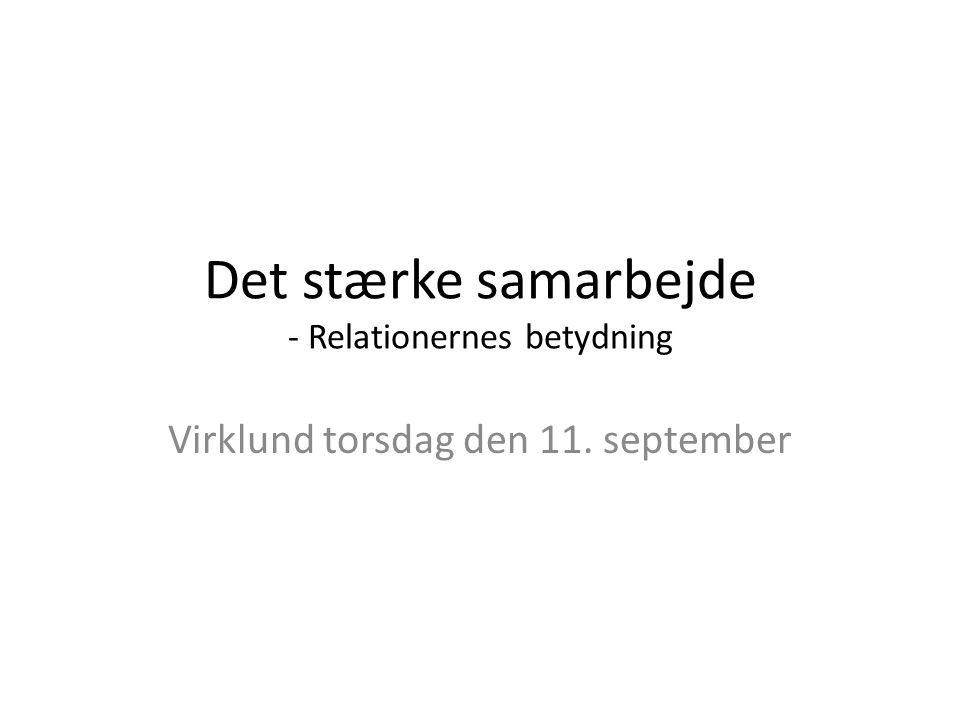 Det stærke samarbejde - Relationernes betydning Virklund torsdag den 11. september
