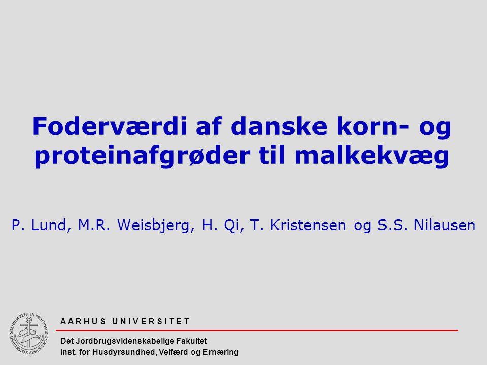 A A R H U S U N I V E R S I T E T Det Jordbrugsvidenskabelige Fakultet Foderværdi af danske korn- og proteinafgrøder til malkekvæg P.