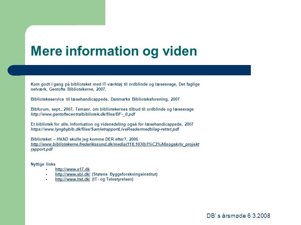 DB s årsmøde 6.3.2008 Mere information og viden Kom godt i gang på biblioteket med IT-værktøj til ordblinde og læsesvage, Det faglige netværk, Gentofte Bibliotekerne, 2007.