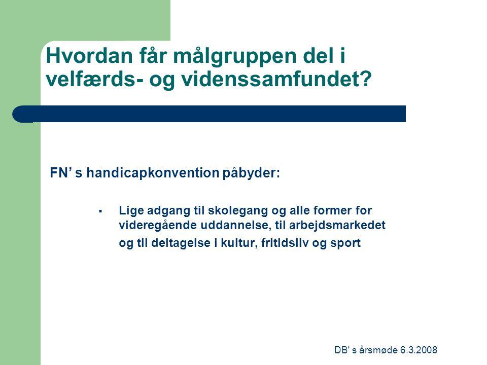 DB s årsmøde 6.3.2008 Hvordan får målgruppen del i velfærds- og videnssamfundet.