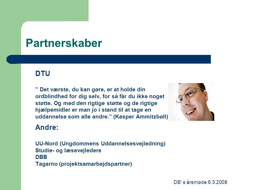 DB s årsmøde 6.3.2008 Partnerskaber DTU Det værste, du kan gøre, er at holde din ordblindhed for dig selv, for så får du ikke noget støtte.