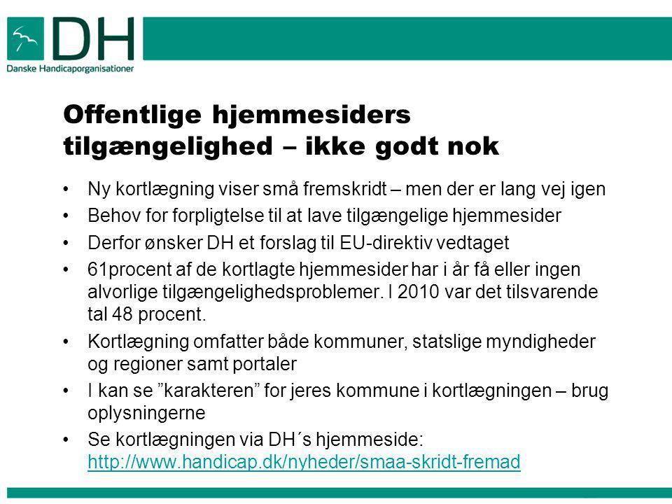 Offentlige hjemmesiders tilgængelighed – ikke godt nok Ny kortlægning viser små fremskridt – men der er lang vej igen Behov for forpligtelse til at lave tilgængelige hjemmesider Derfor ønsker DH et forslag til EU-direktiv vedtaget 61procent af de kortlagte hjemmesider har i år få eller ingen alvorlige tilgængelighedsproblemer.