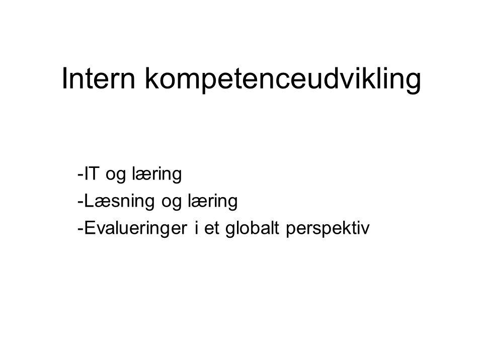 Intern kompetenceudvikling -IT og læring -Læsning og læring -Evalueringer i et globalt perspektiv