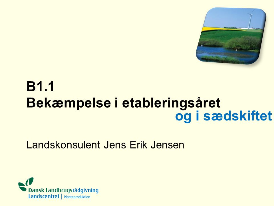 B1.1 Bekæmpelse i etableringsåret Landskonsulent Jens Erik Jensen og i sædskiftet
