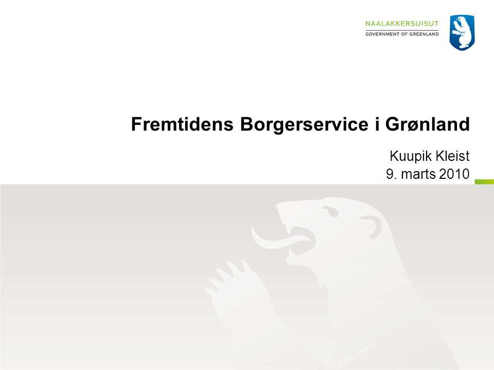 Fremtidens Borgerservice i Grønland Kuupik Kleist 9. marts 2010