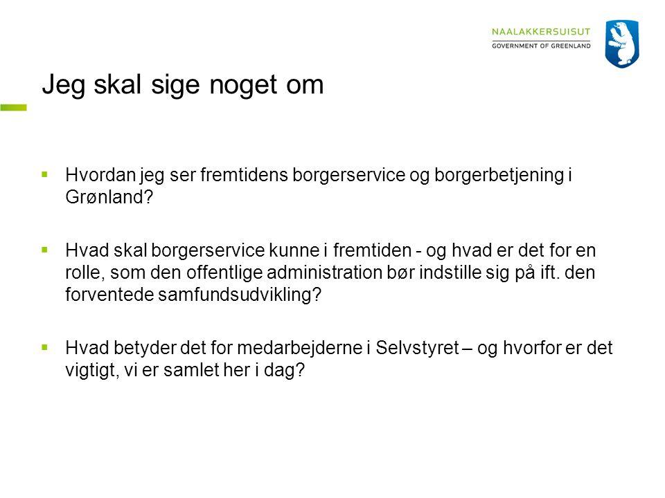 Jeg skal sige noget om  Hvordan jeg ser fremtidens borgerservice og borgerbetjening i Grønland.