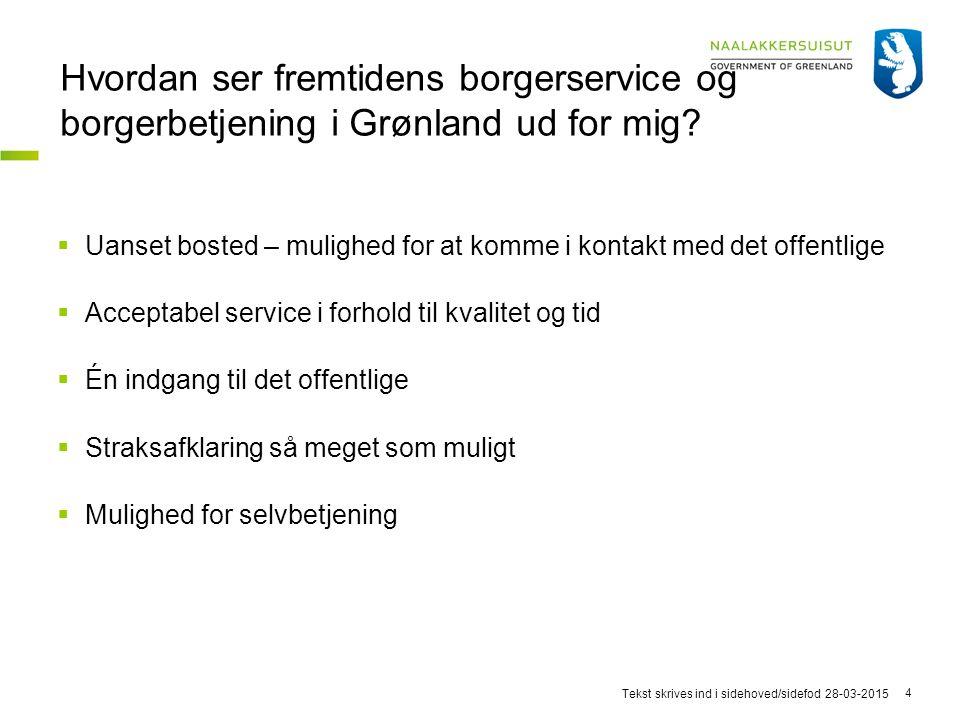 28-03-2015Tekst skrives ind i sidehoved/sidefod 4 Hvordan ser fremtidens borgerservice og borgerbetjening i Grønland ud for mig.