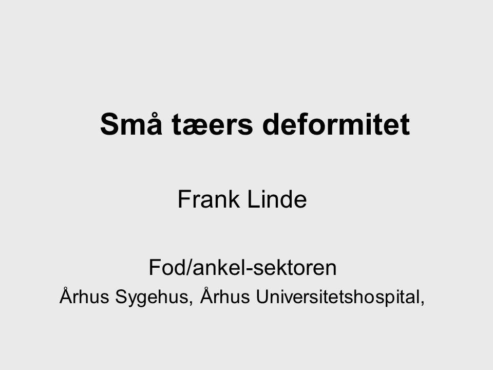 Små tæers deformitet Frank Linde Fod/ankel-sektoren Århus Sygehus, Århus Universitetshospital,