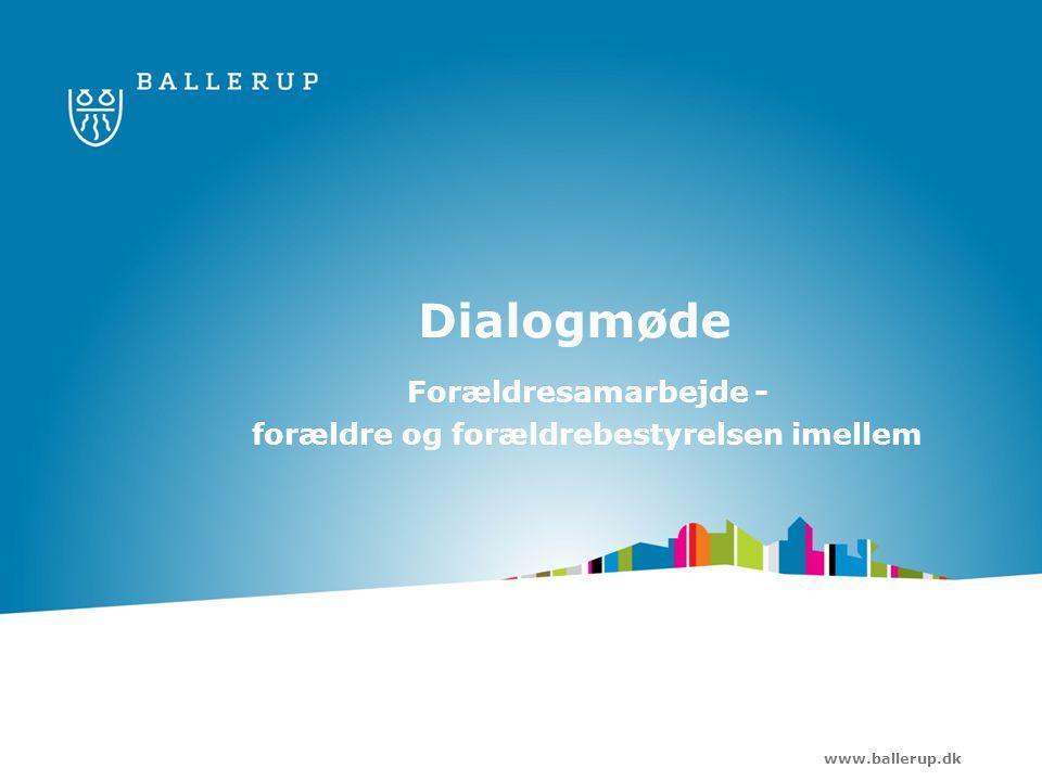 www.ballerup.dk Dialogmøde Forældresamarbejde - forældre og forældrebestyrelsen imellem