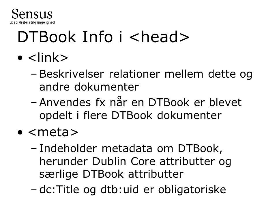DTBook Info i –Beskrivelser relationer mellem dette og andre dokumenter –Anvendes fx når en DTBook er blevet opdelt i flere DTBook dokumenter –Indeholder metadata om DTBook, herunder Dublin Core attributter og særlige DTBook attributter –dc:Title og dtb:uid er obligatoriske