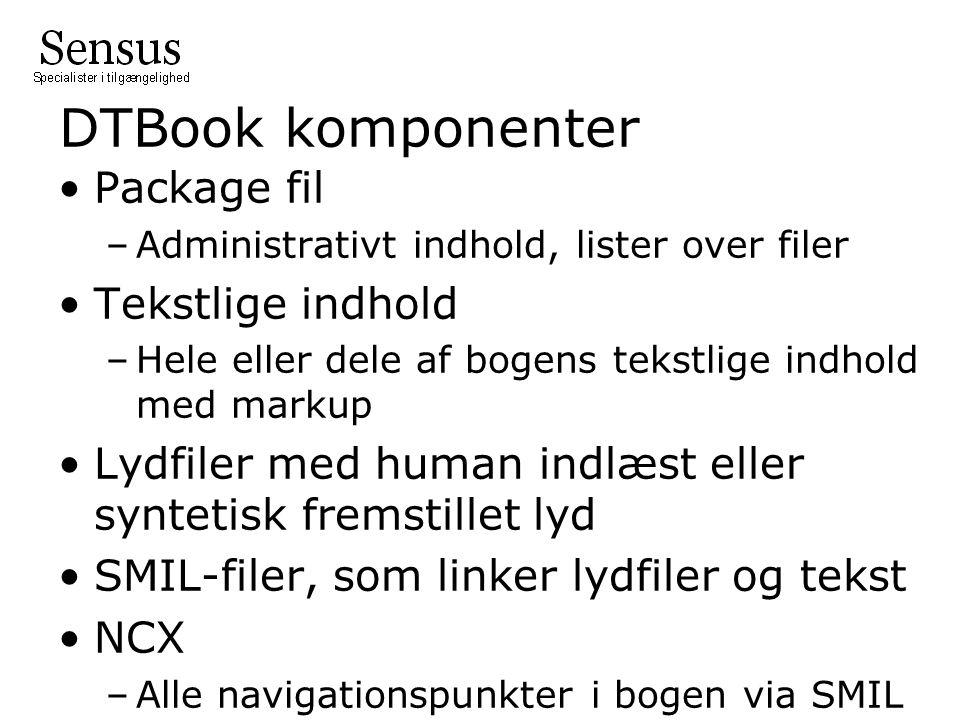 DTBook komponenter Package fil –Administrativt indhold, lister over filer Tekstlige indhold –Hele eller dele af bogens tekstlige indhold med markup Lydfiler med human indlæst eller syntetisk fremstillet lyd SMIL-filer, som linker lydfiler og tekst NCX –Alle navigationspunkter i bogen via SMIL