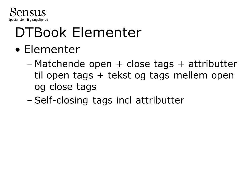 DTBook Elementer Elementer –Matchende open + close tags + attributter til open tags + tekst og tags mellem open og close tags –Self-closing tags incl attributter