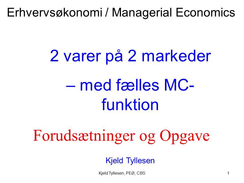Kjeld Tyllesen, PEØ, CBS1 2 varer på 2 markeder – med fælles MC- funktion Kjeld Tyllesen Erhvervsøkonomi / Managerial Economics Forudsætninger og Opgave