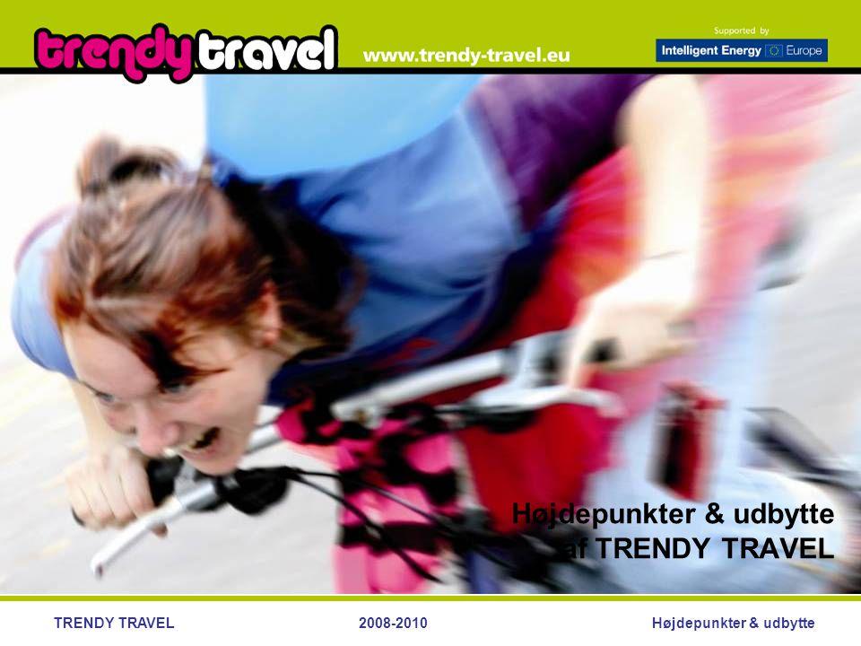 Højdepunkter & udbytteTRENDY TRAVEL2008-2010 Højdepunkter & udbytte af TRENDY TRAVEL