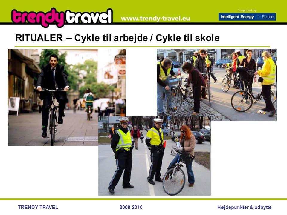 Højdepunkter & udbytteTRENDY TRAVEL2008-2010 RITUALER – Cykle til arbejde / Cykle til skole