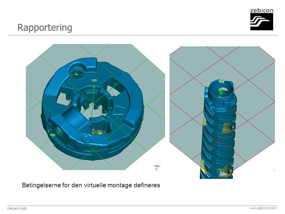 www.zebicon.com Betingelserne for den virtuelle montage defineres Rapportering Kasper Krogh