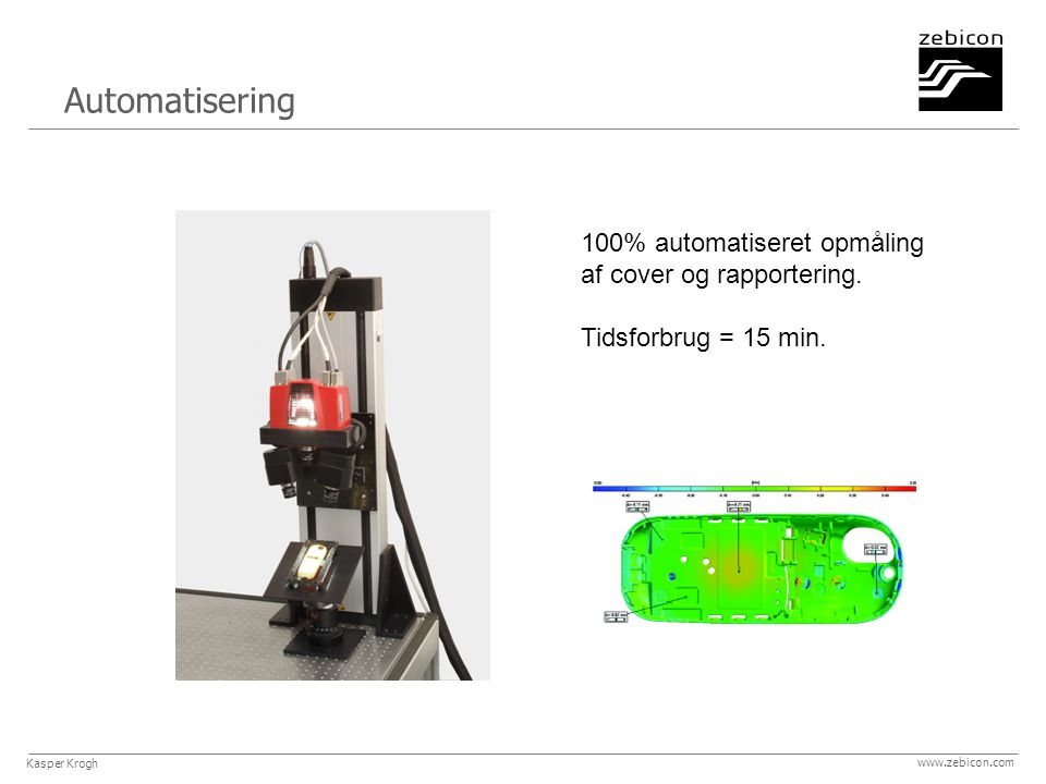www.zebicon.com Automatisering 100% automatiseret opmåling af cover og rapportering.