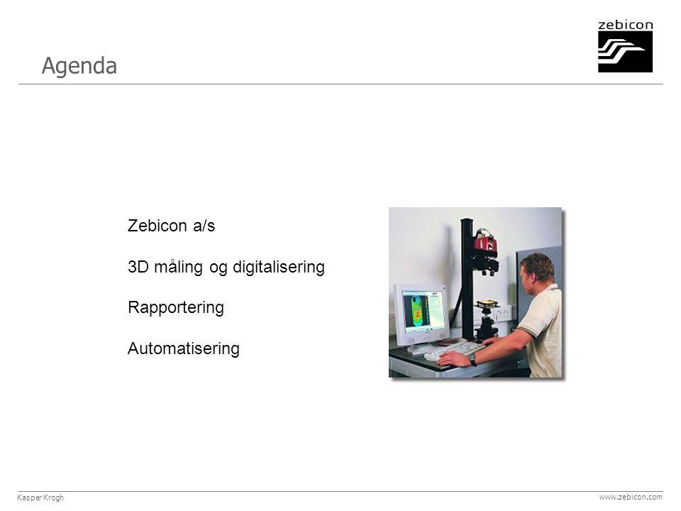 Zebicon a/s 3D måling og digitalisering Rapportering Automatisering Agenda Kasper Krogh www.zebicon.com