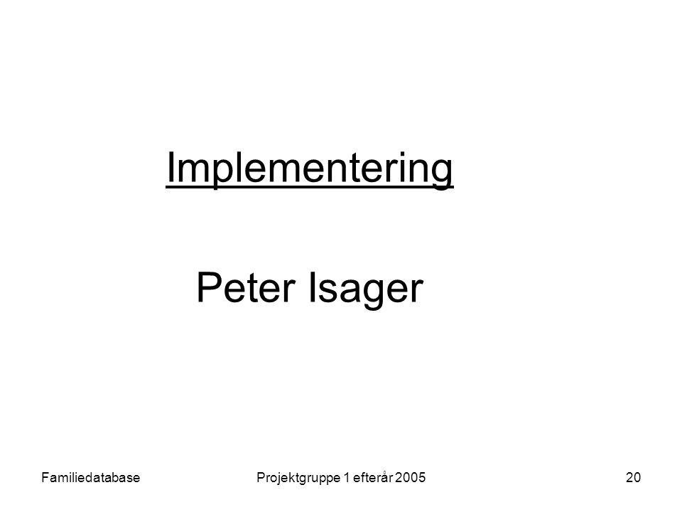 FamiliedatabaseProjektgruppe 1 efterår 200520 Implementering Peter Isager