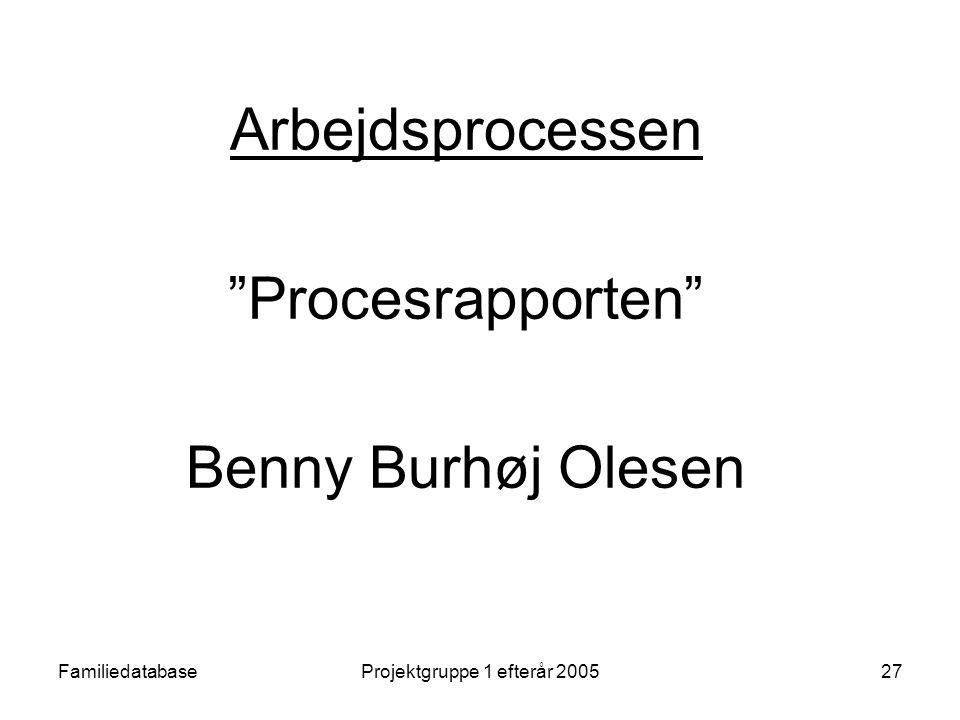 FamiliedatabaseProjektgruppe 1 efterår 200527 Arbejdsprocessen Procesrapporten Benny Burhøj Olesen