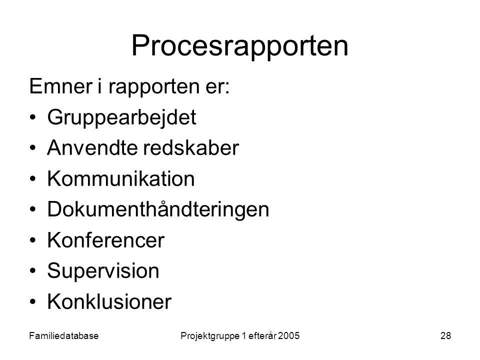 FamiliedatabaseProjektgruppe 1 efterår 200528 Procesrapporten Emner i rapporten er: Gruppearbejdet Anvendte redskaber Kommunikation Dokumenthåndteringen Konferencer Supervision Konklusioner