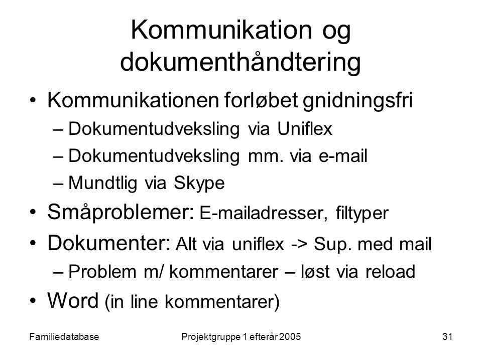 FamiliedatabaseProjektgruppe 1 efterår 200531 Kommunikation og dokumenthåndtering Kommunikationen forløbet gnidningsfri –Dokumentudveksling via Uniflex –Dokumentudveksling mm.