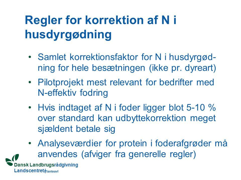 Dansk Landbrugsrådgivning Landscentret | Planteavl Regler for korrektion af N i husdyrgødning Samlet korrektionsfaktor for N i husdyrgød- ning for hele besætningen (ikke pr.