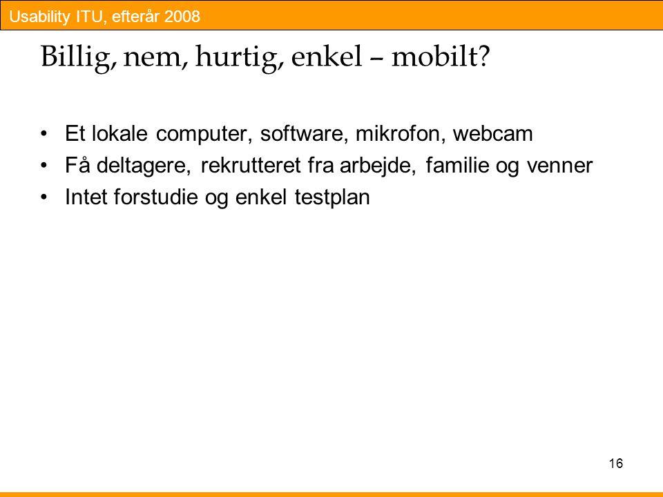 Usability ITU, efterår 2008 16 Billig, nem, hurtig, enkel – mobilt.