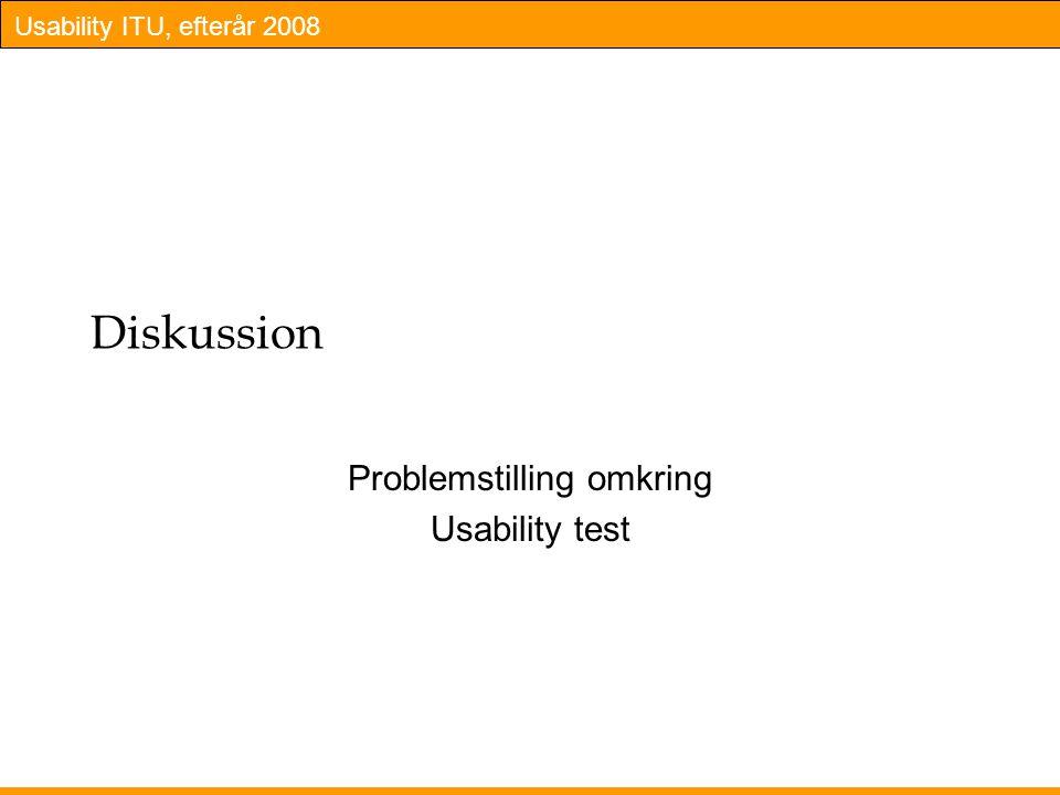 Usability ITU, efterår 2008 Diskussion Problemstilling omkring Usability test
