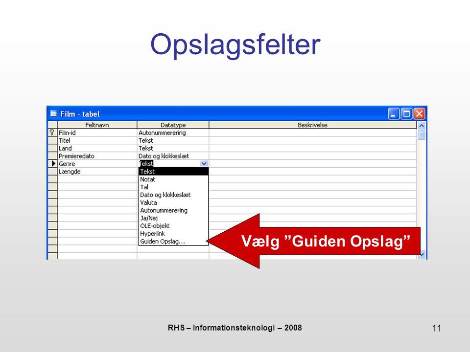 RHS – Informationsteknologi – 2008 11 Opslagsfelter Vælg Guiden Opslag