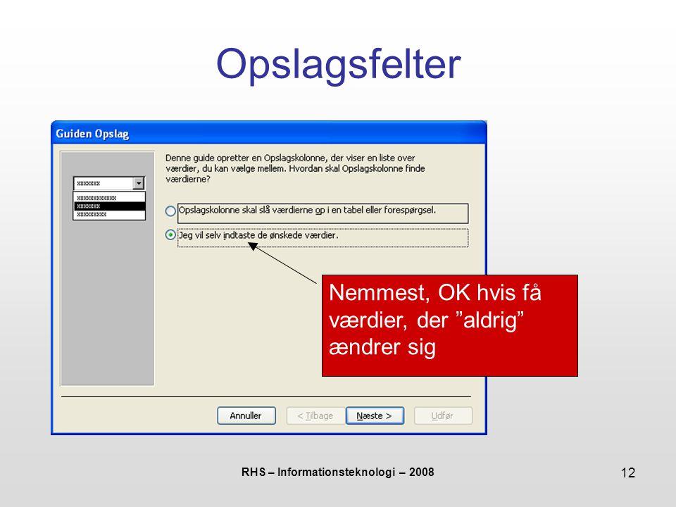 RHS – Informationsteknologi – 2008 12 Opslagsfelter Nemmest, OK hvis få værdier, der aldrig ændrer sig