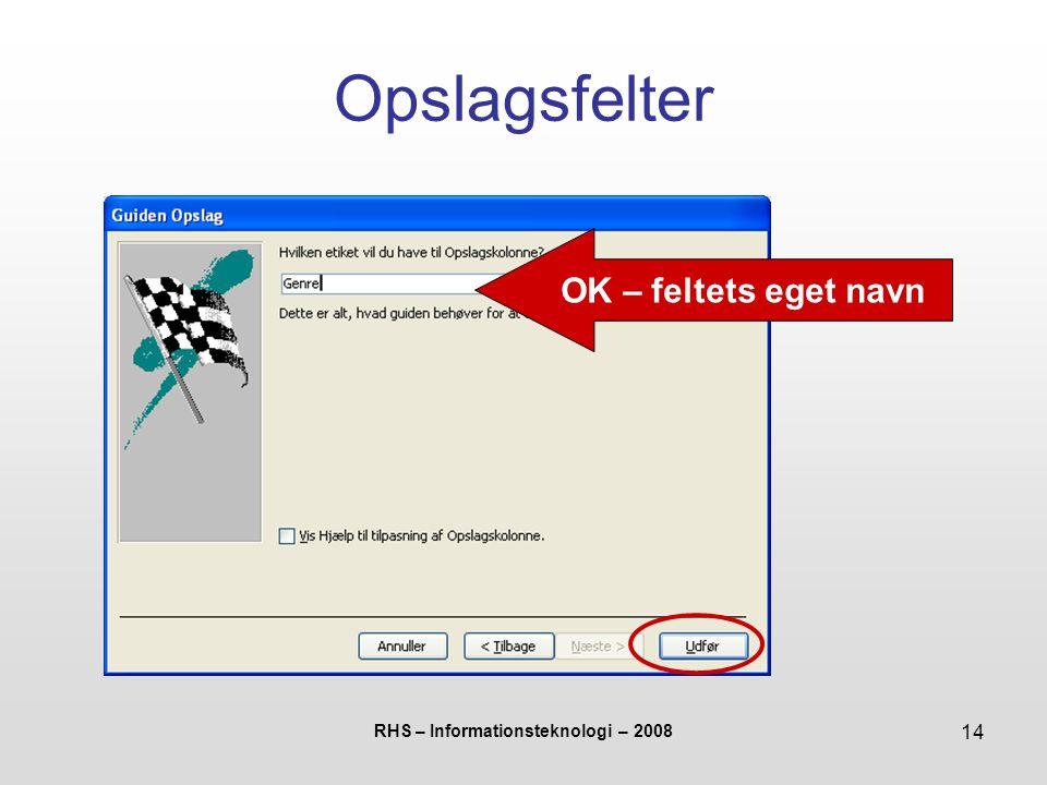 RHS – Informationsteknologi – 2008 14 Opslagsfelter OK – feltets eget navn