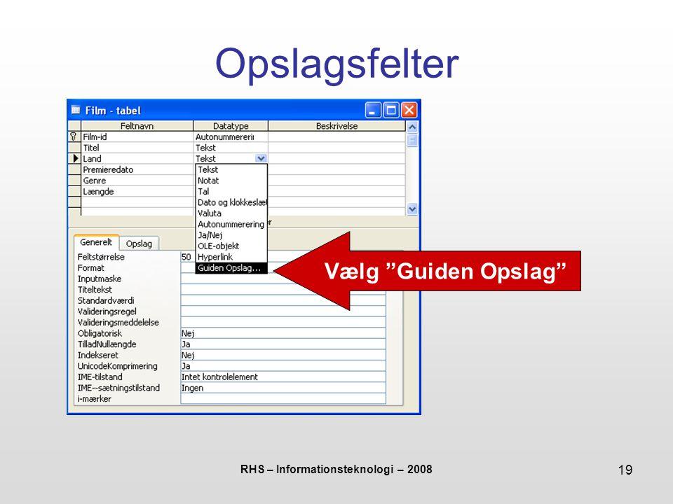 RHS – Informationsteknologi – 2008 19 Opslagsfelter Vælg Guiden Opslag